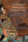 A Dragon's Head and a Serpent's Tail, Volume 20: Ming China and the First Great East Asian War, 1592-1598 (Campaigns and Commanders #20) Cover Image