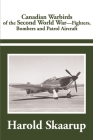Canadian Warbirds of the Second World War: Fighters, Bombers and Patrol Aircraft Cover Image
