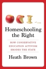 Homeschooling the Right: How Conservative Education Activism Erodes the State Cover Image