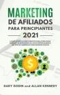 MARKETING DE AFILIADOS PARA PRINCIPIANTES 2021 (Affiliate Marketing - Spanish Version): La guía definitiva para tener éxito en la publicidad, dominar Cover Image