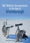 BBC Wildlife Documentaries in the Age of Attenborough (Palgrave Studies in Science and Popular Culture) Cover Image