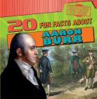 20 Fun Facts about Aaron Burr (Fun Fact File: Founding Fathers) Cover Image