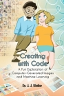 Creating with Code: A Fun Exploration of Computer-Generated Images and Machine Learning Cover Image