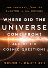 Where Did the Universe Come From? and Other Cosmic Questions: Our Universe, from the Quantum to the Cosmos Cover Image