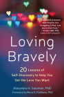 Loving Bravely: Twenty Lessons of Self-Discovery to Help You Get the Love You Want Cover Image