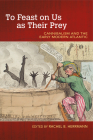To Feast on Us as Their Prey: Cannibalism and the Early Modern Atlantic (Food and Foodways) Cover Image