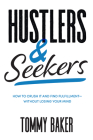 Hustlers and Seekers: How to Crush It and Find Fulfillment--Without Losing Your Mind Cover Image
