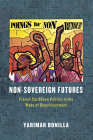 Non-Sovereign Futures: French Caribbean Politics in the Wake of Disenchantment Cover Image