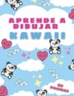 Aprende a Dibujar Kawaii: El Arte de Dibujar Criaturas Lindas. Escuela De Dibujo Para Niños. Paso a Paso de Forma Fácil y Divertida. Cover Image