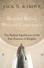 Beyond Belief, Beyond Conscience: The Radical Significance of the Free Exercise of Religion (Inalienable Rights) Cover Image