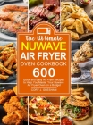 The Ultimate Nuwave Air Fryer Oven Cookbook: 600 Quick and Easy Air Fryer Recipes to Help You Master Your Nuwave Air Fryer Oven on a Budget Cover Image