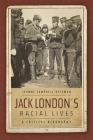 Jack London's Racial Lives: A Critical Biography Cover Image