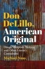 Don Delillo, American Original: Drugs, Weapons, Erotica, and Other Literary Contraband Cover Image