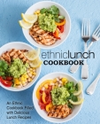 Ethnic Lunch Cookbook: An Ethnic Cookbook Filled with Delicious Lunch Recipes Cover Image