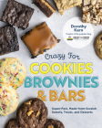 Crazy for Cookies, Brownies, and Bars: Super-Fast, Made-from-Scratch Sweets, Treats, and Desserts Cover Image