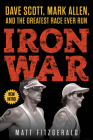 Iron War: Dave Scott, Mark Allen, and the Greatest Race Ever Run Cover Image
