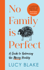 No Family Is Perfect: A Guide to Embracing the Messy Reality Cover Image