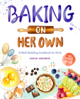 Baking on Her Own: A Skill-Building Cookbook for Girls Cover Image