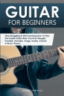 Guitar for Beginners: Stop Struggling & Start Learning How To Play The Guitar Faster Than You Ever Thought Possible. Includes, Songs, Scales Cover Image