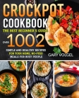 CrockPot Cookbook: The best beginner's guide, over 1002 Simple and Healthy Recipes for your home, No-Fuss Meals for Busy People Cover Image