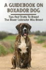 A Guidebook On Boxador Dog: Tips And Tricks To Breed The Boxer Labrador Mix Breed: Poisonous Foods & Plants For Boxador Dog Cover Image