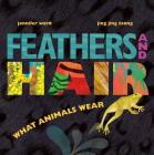Feathers and Hair, What Animals Wear Cover Image