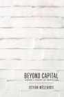Beyond Capital: Toward a Theory of Transition Cover Image