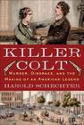 Killer Colt: Murder, Disgrace, and the Making of an American Legend Cover Image