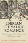 Iberian Chivalric Romance: Translations and Cultural Transmission in Early Modern England (Toronto Iberic) Cover Image