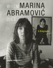 When Marina Abramovic Dies: A Biography Cover Image