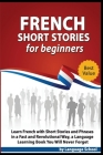 French Short Stories for Beginners: Learn French with Short Stories and Phrases in a fast and Revolutional way, a Language Learning Book You Will Neve Cover Image