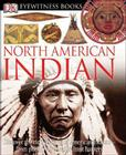 DK Eyewitness Books: North American Indian: Discover the Rich Cultures of American Indians from Pueblo Dwellers to Inuit Hun Cover Image