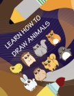 Learn How To Draw Animals: Cute Critters Drawing Cover Image