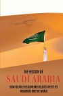 The History Of Saudi Arabia: How Volatile Religion And Politics Affect Its Neighbors And The World: A Brief History Of The Middle East Cover Image