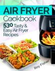 Air Fryer Cookbook: 530 Tasty and Easy Air Fryer Recipes Cover Image