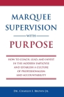 Marquee Supervision with Purpose: How to Coach, Lead, and Invest in the Modern Employee and Establish a Culture of Professionalism and Accountability Cover Image