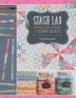 Stash Lab: Simple Solutions for Scrap Quilts Cover Image