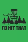 I'd Hit That: Disc Golf Scorecards Album for Golfers - Best Scorecard Template log book to keep scores - Gifts for Golf Men/Women - Cover Image