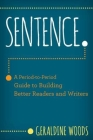 Sentence.: A Period-to-Period Guide to Building Better Readers and Writers Cover Image