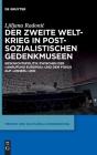 Der Zweite Weltkrieg in Postsozialistischen Gedenkmuseen: Geschichtspolitik Zwischen Der 'Anrufung Europas' Und Dem Fokus Auf 'Unser' Leid (Medien Und Kulturelle Erinnerung #6) Cover Image
