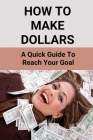 How To Make Dollars: A Quick Guide To Reach Your Goal: Factors That Influence Purchasing Decisions Cover Image