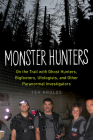 Monster Hunters: On the Trail with Ghost Hunters, Bigfooters, Ufologists, and Other Paranormal Investigators Cover Image
