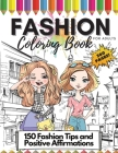 Fashion Coloring Book for Adults, 300 Pages: 150 Coloring Pages + 150 Fashion Tips and Positive Affirmations: Adult Fashion Coloring and Drawing Book Cover Image
