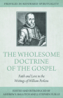 The Wholesome Doctrine of the Gospel: Faith and Love in the Writings of William Perkins (Profiles in Reformed Spirituality) Cover Image