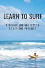 Learn To Surf: Beginner Surfing Lesson At Surfers Paradise: Learn About Surfing Cover Image