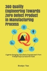 360 Quality Engineering Towards Zero Defect Product in Manufacturing Process: A game changing manufacturing approach from firefighting to proactive mo Cover Image