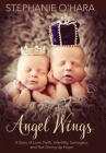 Angel Wings: A Story of Love, Faith, Infertility, Surrogacy, and Not Giving Up Hope Cover Image