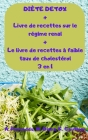 DIÈTE DETOX + Livre de recettes sur le régime renal + Le livre de recettes à faible taux de cholestérol 3 en 1 Cover Image