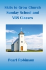 Skits to Grow Church Sunday School and VBS Classes Cover Image