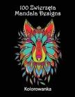 100 Zwierzęta Mandala Designs: Niesamowite wzory do kolorowania - Piękne i skomplikowane kolorowanki o zwierzętach Cover Image